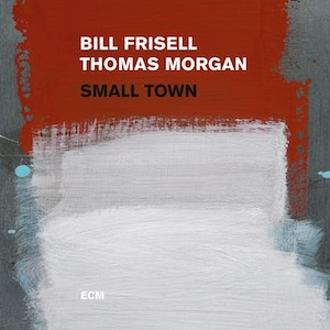 Bill Frisell Thomas Morgan-Small Town 180g Vinyl