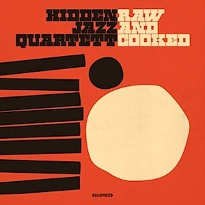 Hidden Jazz Quartett-Raw And Cooked Vinyl