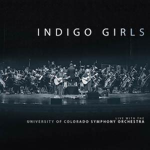 Indigo Girls-With The University of Colorado Symphony Orchestra