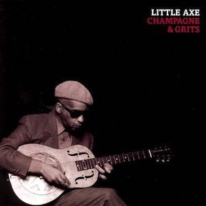 Little Axe-Champagne And Grits Vinyl