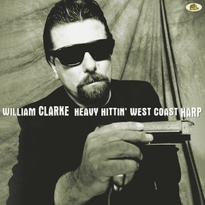 William Clarke Heavy Hittin West Coast Harp Vinyl