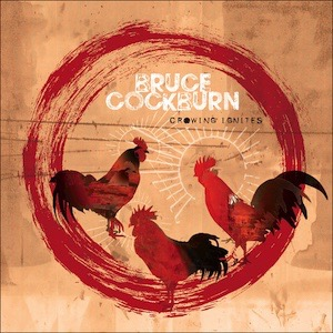 bruce cockburn crowing ignites Vinyl