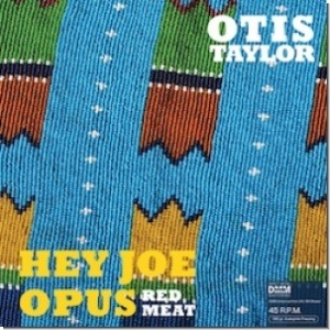otis taylor-hey joe opus red meat vinyl